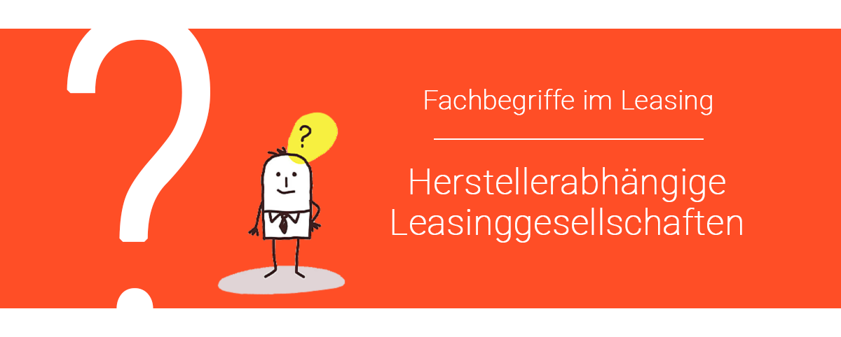 Herstellerabhängige Leasinggesellschaften